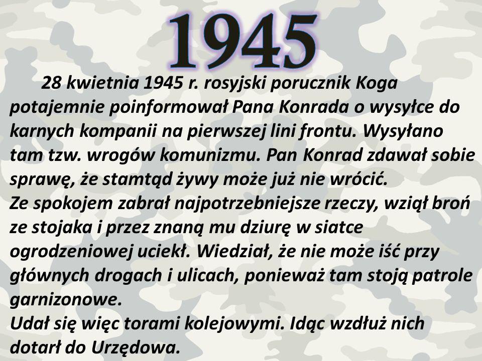 28 kwietnia 1945 r. rosyjski porucznik Koga potajemnie poinformował Pana Konrada o wysyłce do karnych kompanii na pierwszej lini frontu. Wysyłano tam