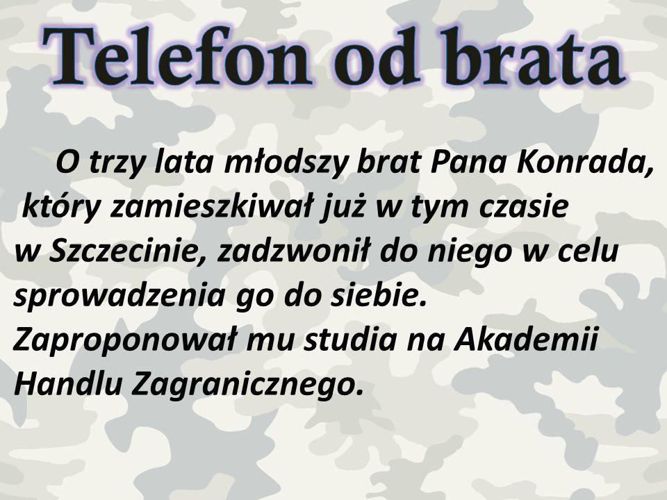 O trzy lata młodszy brat Pana Konrada, który zamieszkiwał już w tym czasie w Szczecinie, zadzwonił do niego w celu sprowadzenia go do siebie. Zapropon