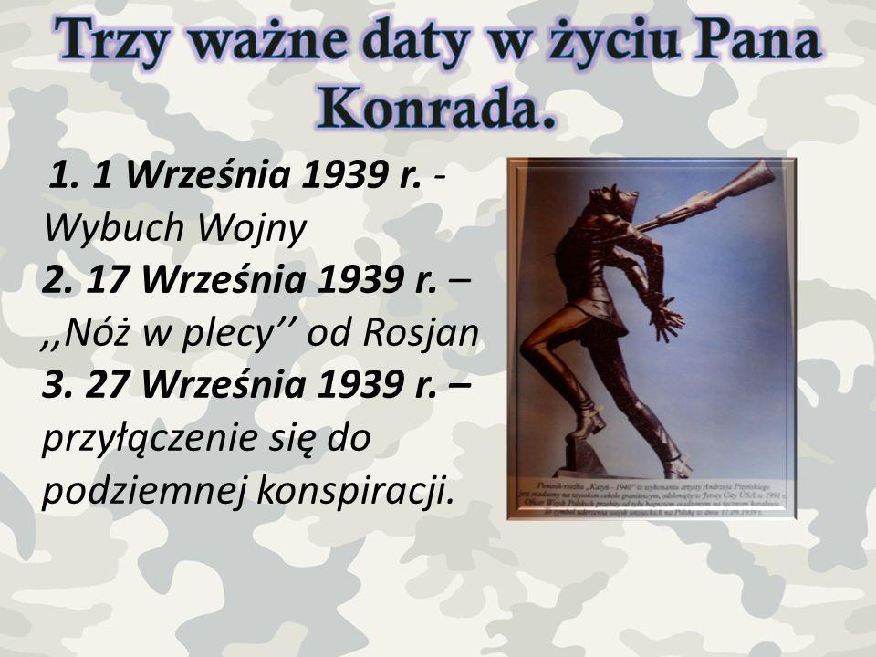 1. 1 Września 1939 r. - Wybuch Wojny 2. 17 Września 1939 r. –,,Nóż w plecy od Rosjan 3. 27 Września 1939 r. – przyłączenie się do podziemnej konspirac