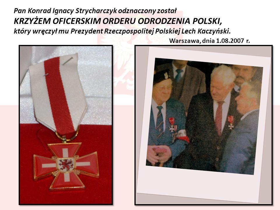 Pan Konrad Ignacy Strycharczyk odznaczony został KRZYŻEM OFICERSKIM ORDERU ODRODZENIA POLSKI, który wręczył mu Prezydent Rzeczpospolitej Polskiej Lech