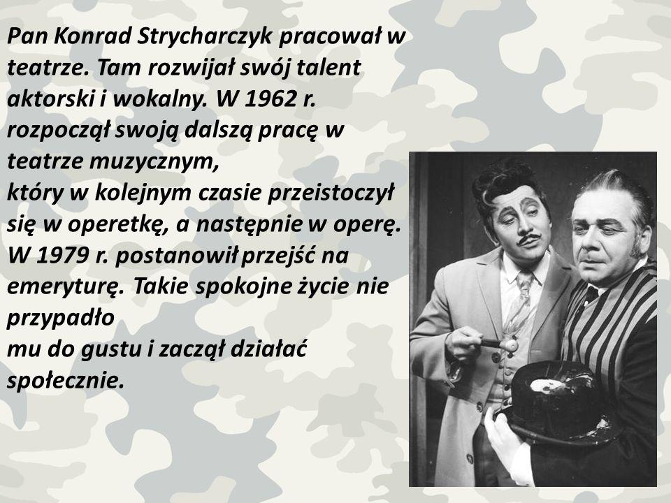 Pan Konrad Strycharczyk pracował w teatrze. Tam rozwijał swój talent aktorski i wokalny. W 1962 r. rozpoczął swoją dalszą pracę w teatrze muzycznym, k