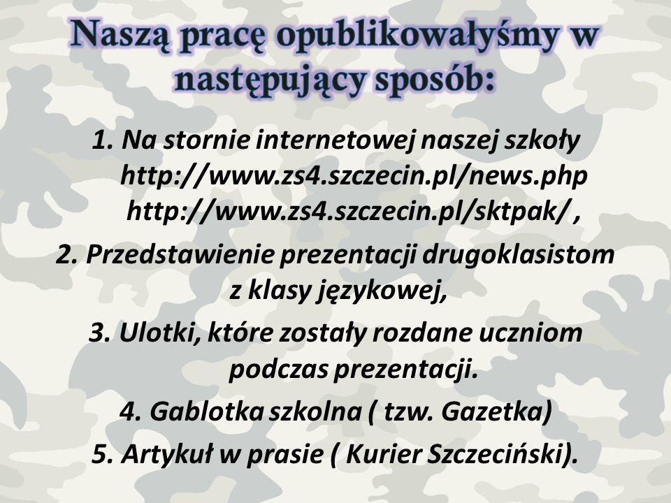 1. Na stornie internetowej naszej szkoły http://www.zs4.szczecin.pl/news.php http://www.zs4.szczecin.pl/sktpak/, 2. Przedstawienie prezentacji drugokl