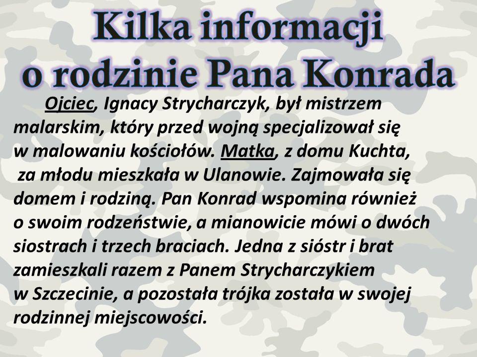 Pan Konrad Strycharczyk dużą część swojego życia spędził w czasach wojny i często musiał zmagać się z przeciwieństwami losu.