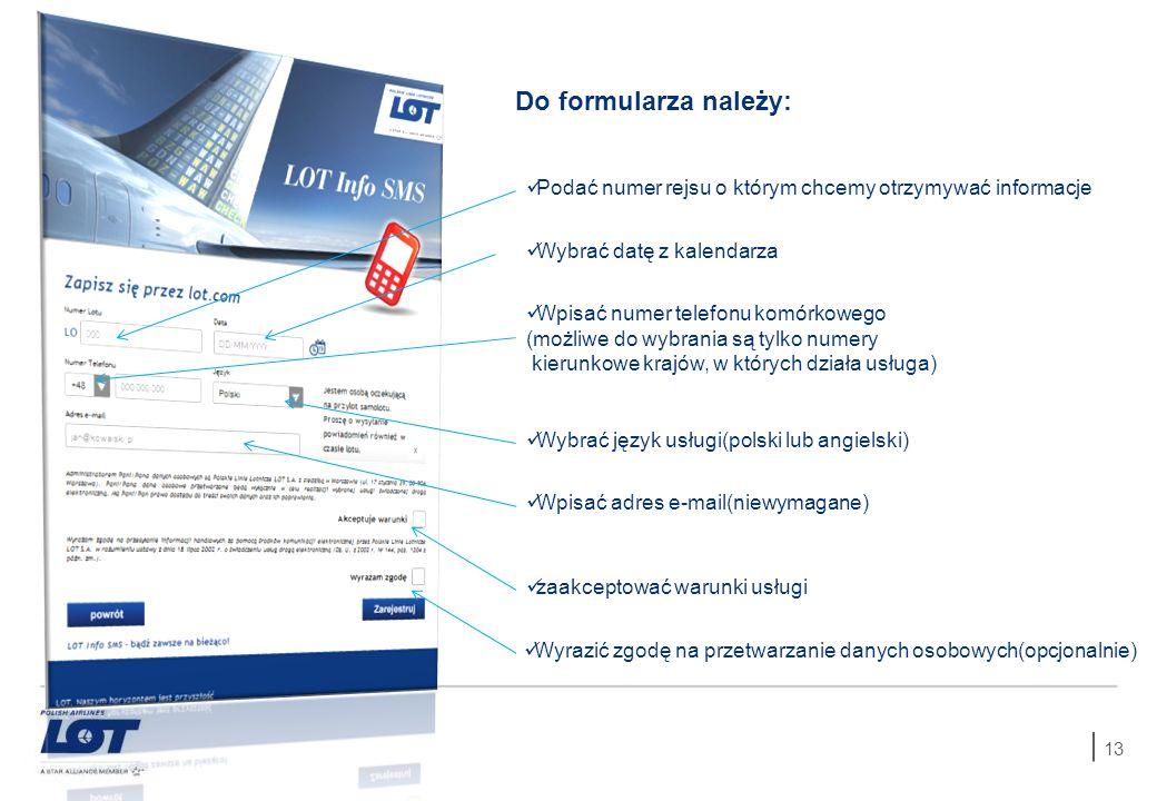 13 Do formularza należy: Podać numer rejsu o którym chcemy otrzymywać informacje Wybrać datę z kalendarza Wpisać numer telefonu komórkowego (możliwe d