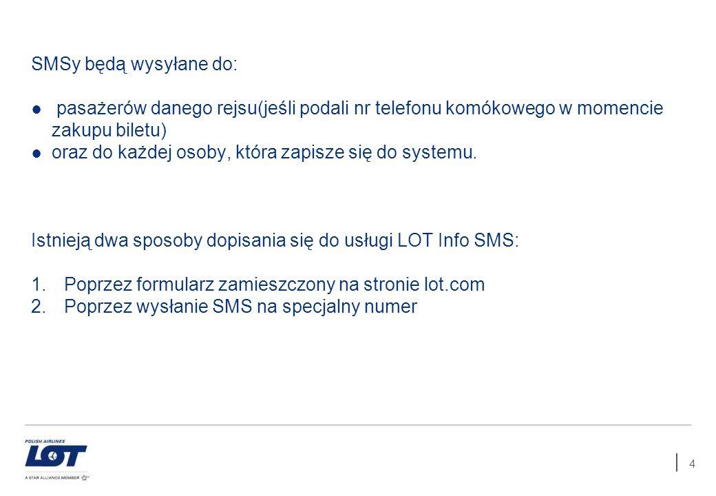 4 SMSy będą wysyłane do: pasażerów danego rejsu(jeśli podali nr telefonu komókowego w momencie zakupu biletu) oraz do każdej osoby, która zapisze się