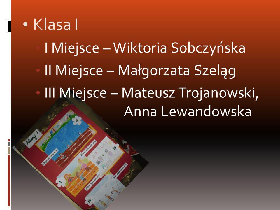 Klasa I I Miejsce – Wiktoria Sobczyńska II Miejsce – Małgorzata Szeląg III Miejsce – Mateusz Trojanowski, Anna Lewandowska