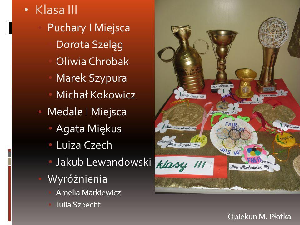 Klasa III Puchary I Miejsca Dorota Szeląg Oliwia Chrobak Marek Szypura Michał Kokowicz Medale I Miejsca Agata Miękus Luiza Czech Jakub Lewandowski Wyr