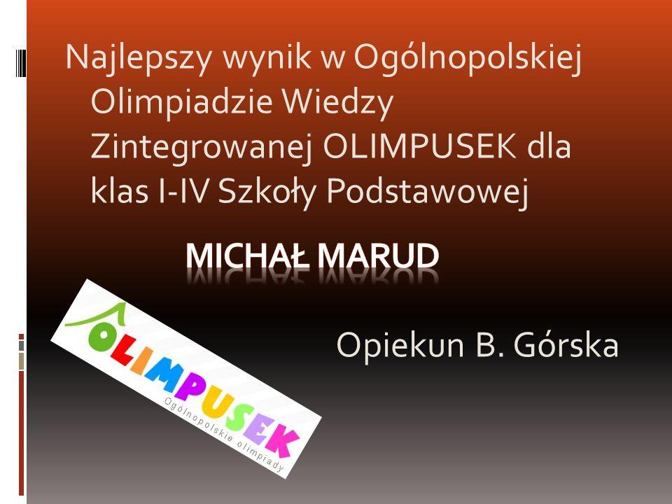 Najlepszy wynik w Ogólnopolskiej Olimpiadzie Wiedzy Zintegrowanej OLIMPUSEK dla klas I-IV Szkoły Podstawowej Opiekun B. Górska