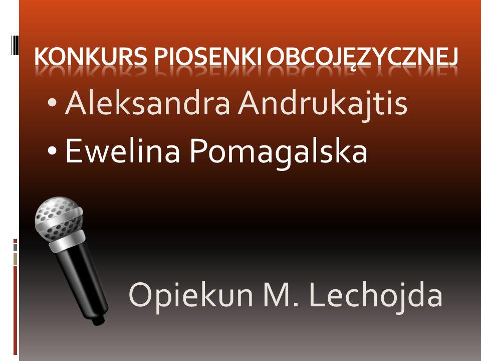 Aleksandra Andrukajtis Ewelina Pomagalska Opiekun M. Lechojda