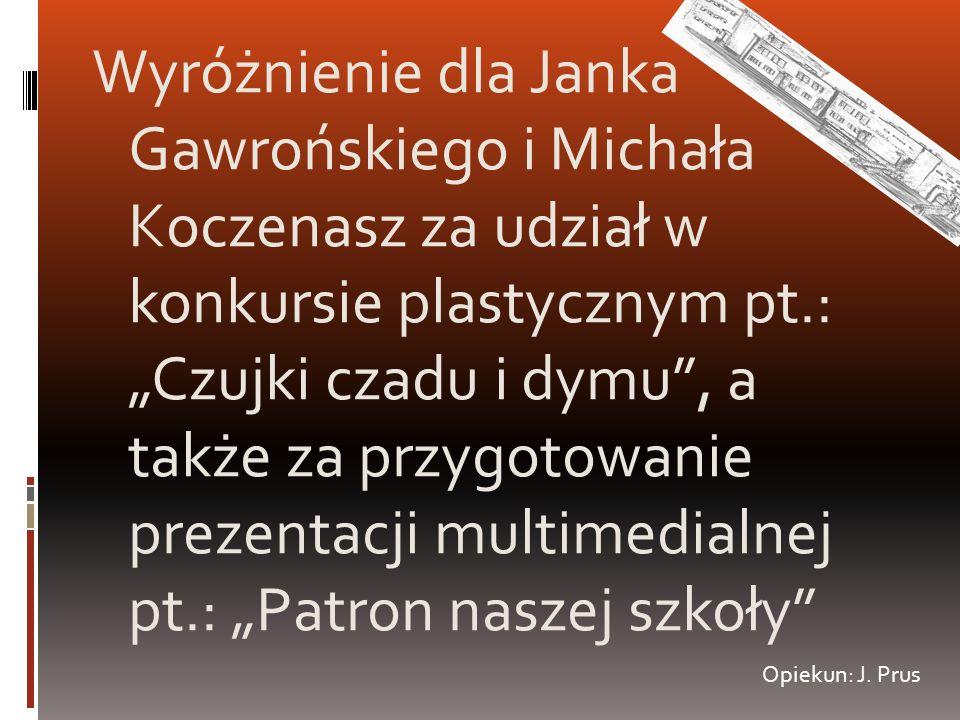 Wyróżnienie dla Janka Gawrońskiego i Michała Koczenasz za udział w konkursie plastycznym pt.: Czujki czadu i dymu, a także za przygotowanie prezentacj