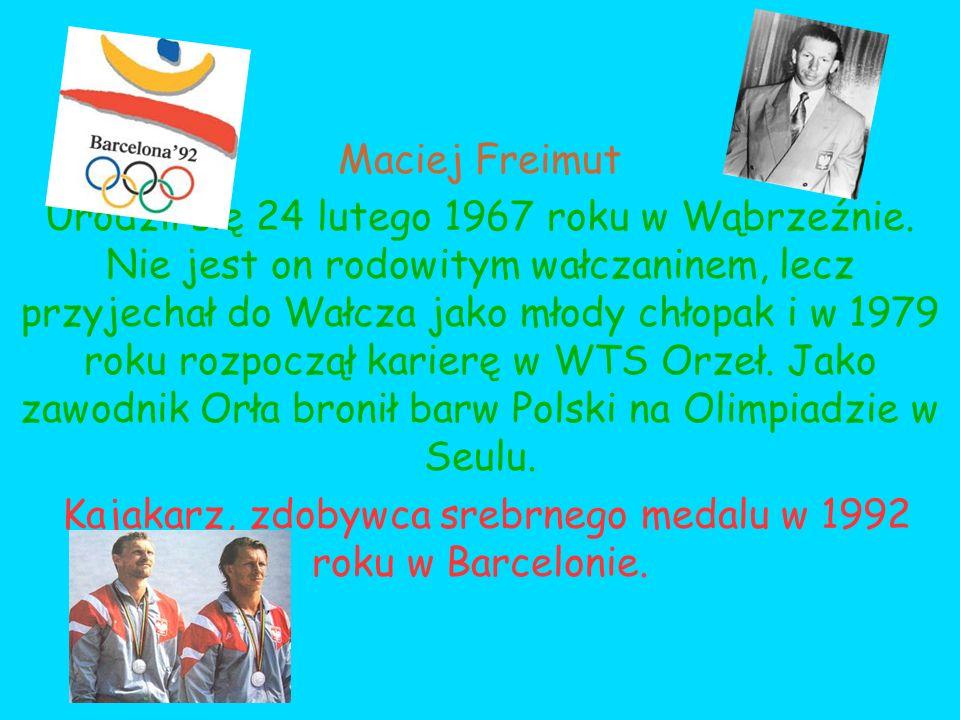 Maciej Freimut Urodził się 24 lutego 1967 roku w Wąbrzeźnie. Nie jest on rodowitym wałczaninem, lecz przyjechał do Wałcza jako młody chłopak i w 1979