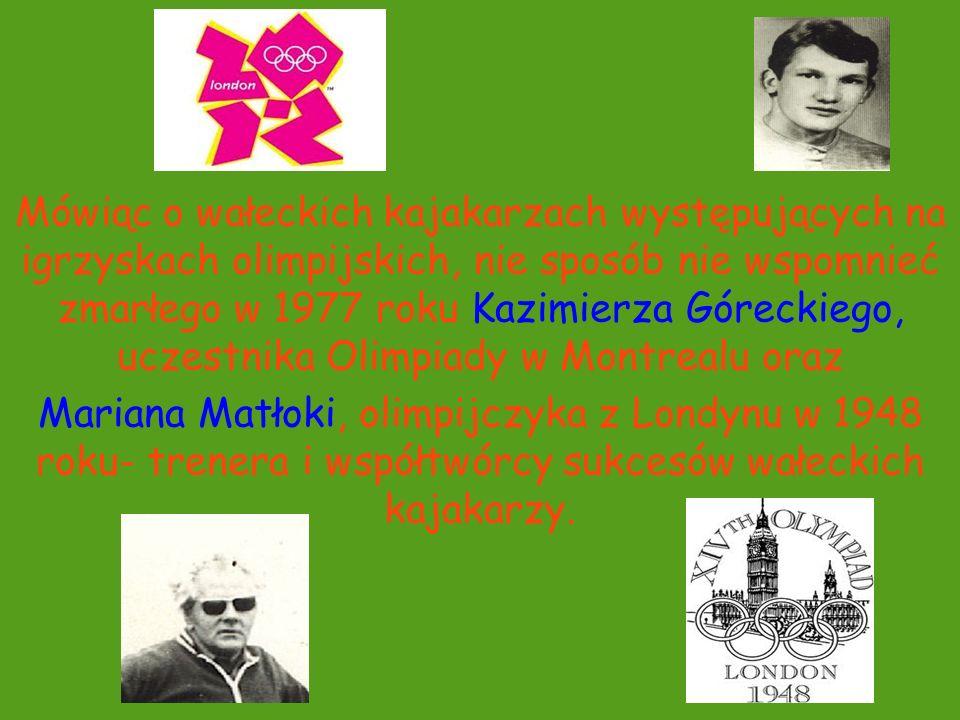 Mówiąc o wałeckich kajakarzach występujących na igrzyskach olimpijskich, nie sposób nie wspomnieć zmarłego w 1977 roku Kazimierza Góreckiego, uczestni