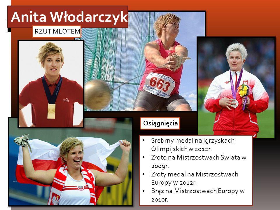 Anita Włodarczyk RZUT MŁOTEM Osiągnięcia Srebrny medal na Igrzyskach Olimpijskich w 2012r. Złoto na Mistrzostwach Świata w 2009r. Złoty medal na Mistr