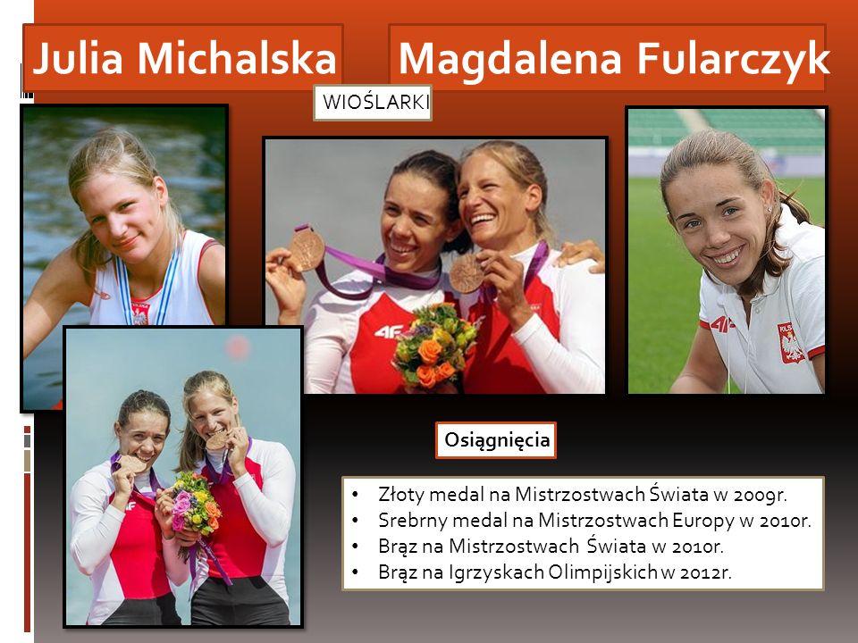Julia Michalska Magdalena Fularczyk WIOŚLARKI Złoty medal na Mistrzostwach Świata w 2009r. Srebrny medal na Mistrzostwach Europy w 2010r. Brąz na Mist