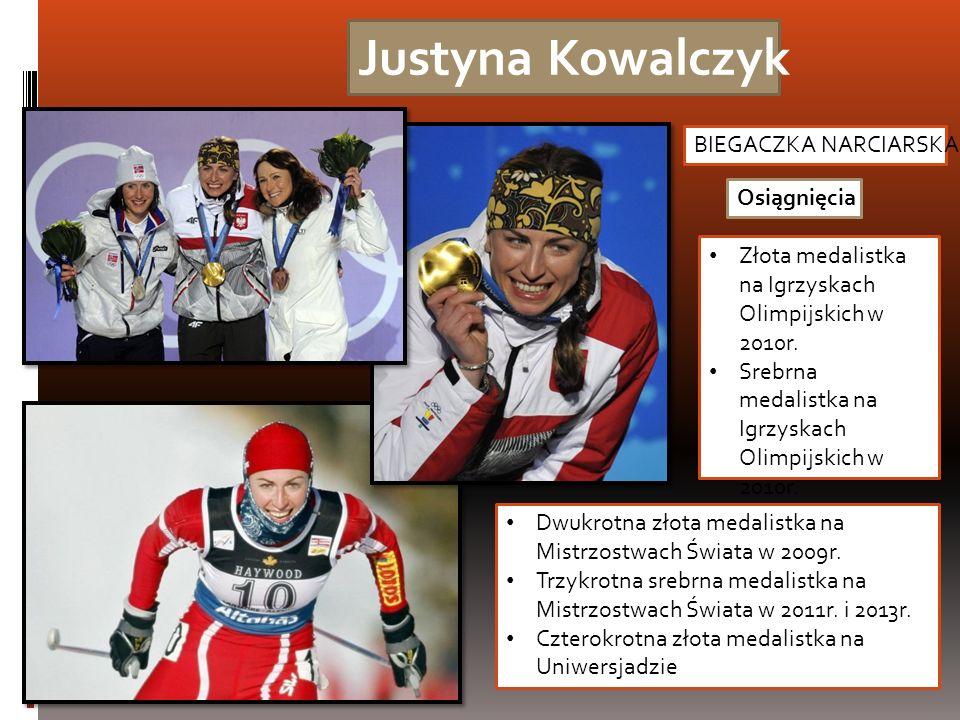 Justyna Kowalczyk BIEGACZKA NARCIARSKA Osiągnięcia Dwukrotna złota medalistka na Mistrzostwach Świata w 2009r. Trzykrotna srebrna medalistka na Mistrz