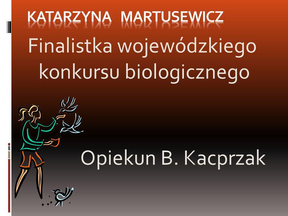 Finalistka wojewódzkiego konkursu biologicznego Opiekun B. Kacprzak