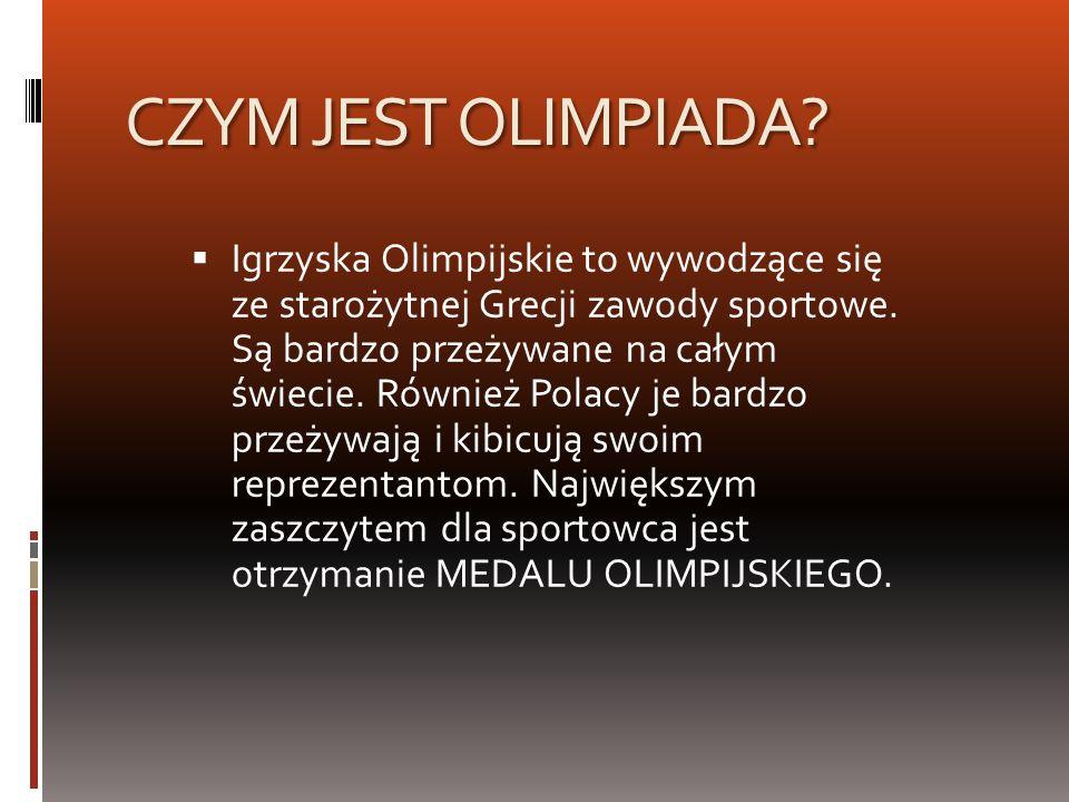 CZYM JEST OLIMPIADA? Igrzyska Olimpijskie to wywodzące się ze starożytnej Grecji zawody sportowe. Są bardzo przeżywane na całym świecie. Również Polac