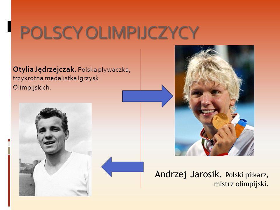 POLSCY OLIMPIJCZYCY Otylia Jędrzejczak. Polska pływaczka, trzykrotna medalistka Igrzysk Olimpijskich. Andrzej Jarosik. Polski piłkarz, mistrz olimpijs