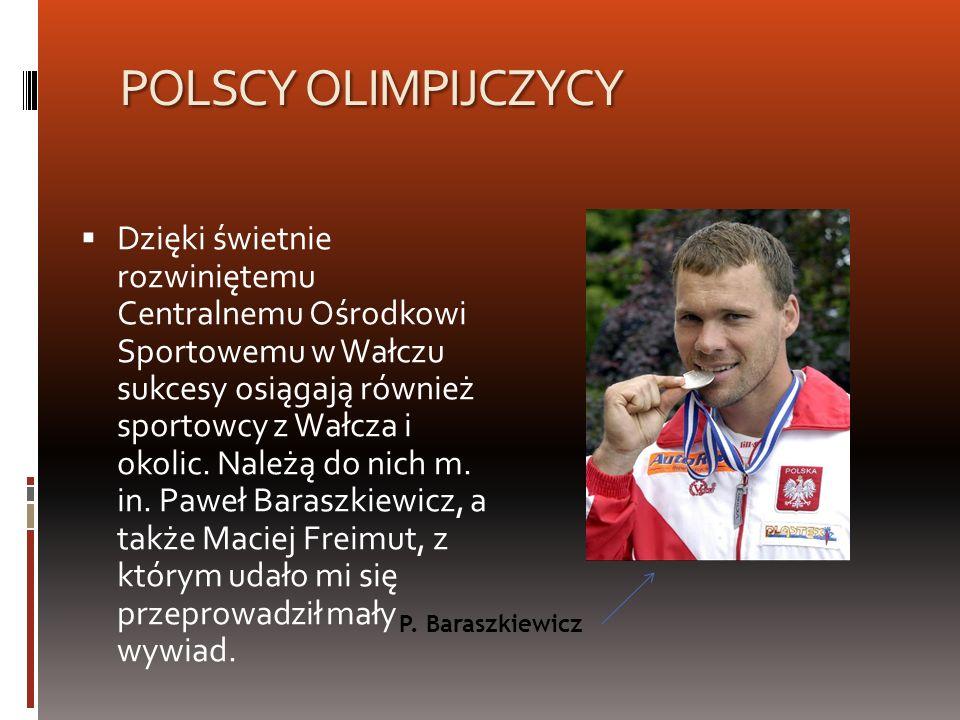 POLSCY OLIMPIJCZYCY Dzięki świetnie rozwiniętemu Centralnemu Ośrodkowi Sportowemu w Wałczu sukcesy osiągają również sportowcy z Wałcza i okolic. Należ