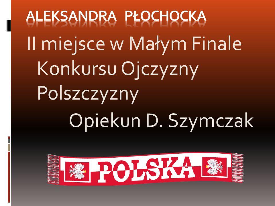 II miejsce w Małym Finale Konkursu Ojczyzny Polszczyzny Opiekun D. Szymczak