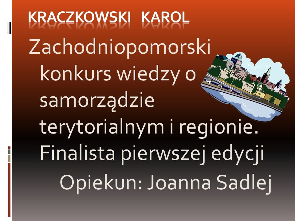 Zachodniopomorski konkurs wiedzy o samorządzie terytorialnym i regionie. Finalista pierwszej edycji Opiekun: Joanna Sadlej