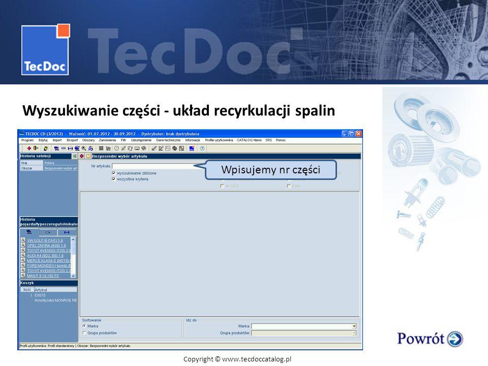 Wyszukiwanie części - układ recyrkulacji spalin Wpisujemy nr części Copyright © www.tecdoccatalog.pl
