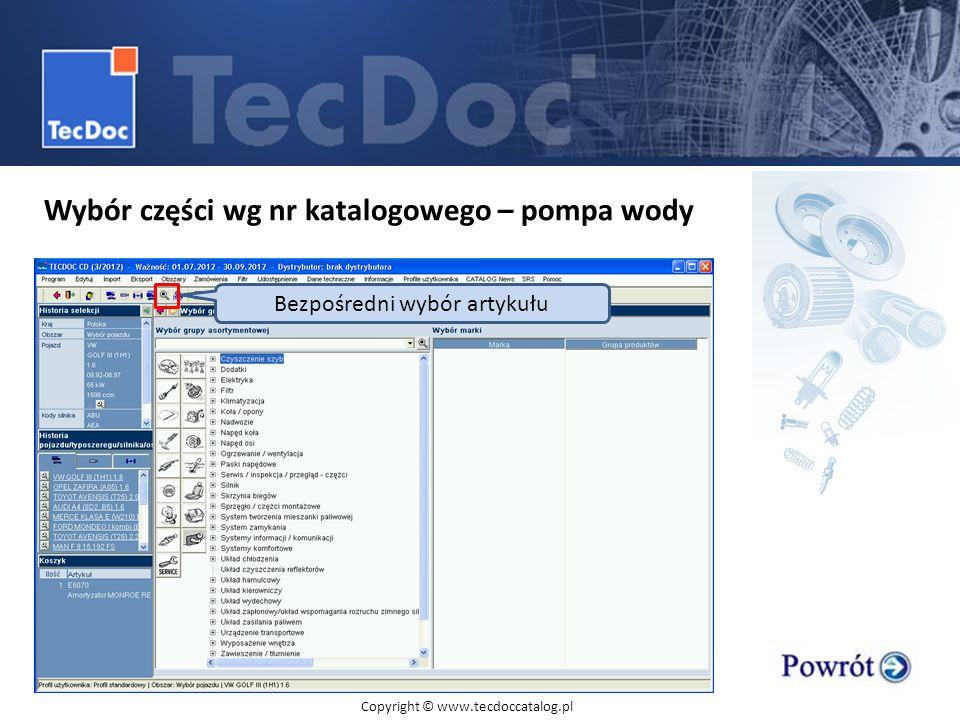 Wybór części wg nr katalogowego – pompa wody Bezpośredni wybór artykułu Copyright © www.tecdoccatalog.pl
