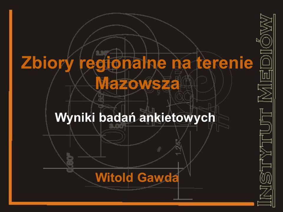 Zbiory regionalne na terenie Mazowsza Wyniki badań ankietowych Witold Gawda