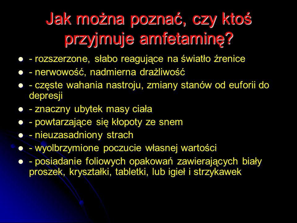 Jak można poznać, czy ktoś przyjmuje amfetaminę? - rozszerzone, słabo reagujące na światło źrenice - rozszerzone, słabo reagujące na światło źrenice -