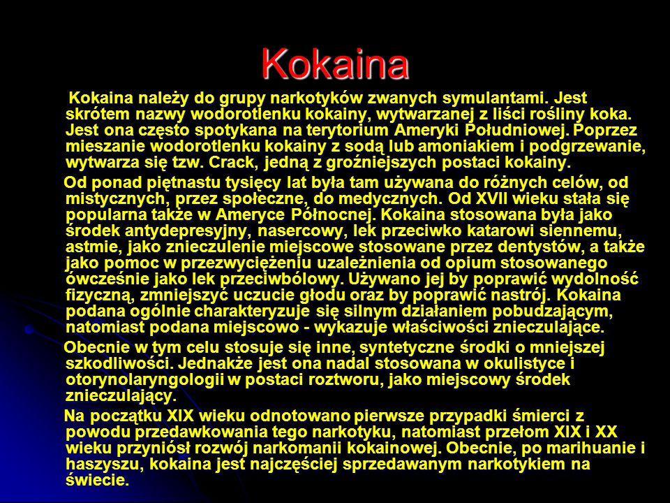 Kokaina Kokaina należy do grupy narkotyków zwanych symulantami. Jest skrótem nazwy wodorotlenku kokainy, wytwarzanej z liści rośliny koka. Jest ona cz