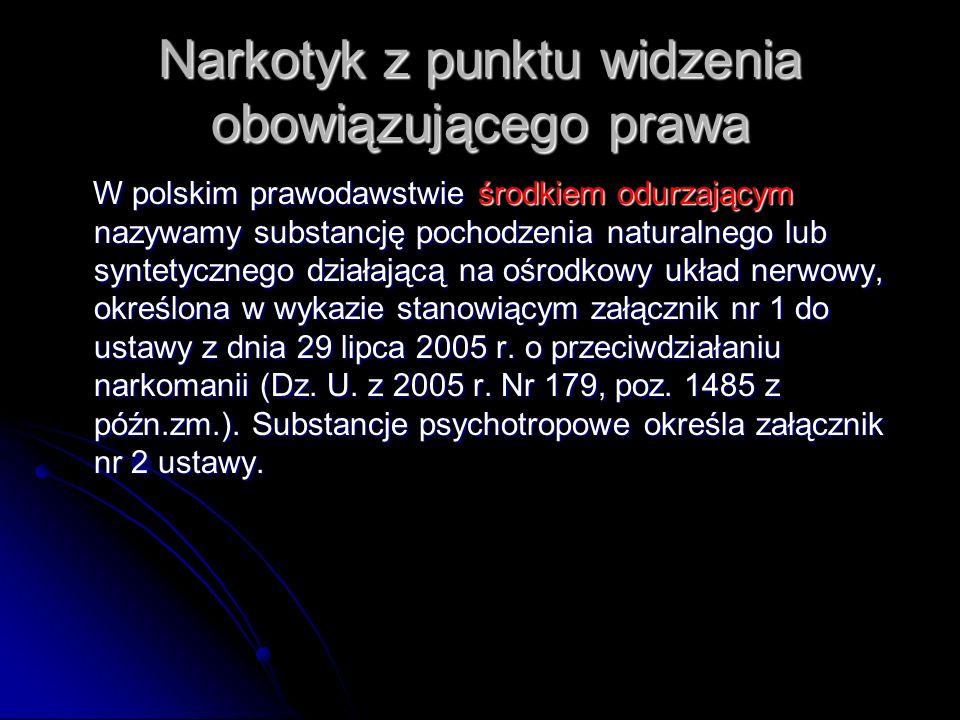 Narkotyk z punktu widzenia obowiązującego prawa W polskim prawodawstwie środkiem odurzającym nazywamy substancję pochodzenia naturalnego lub syntetycz