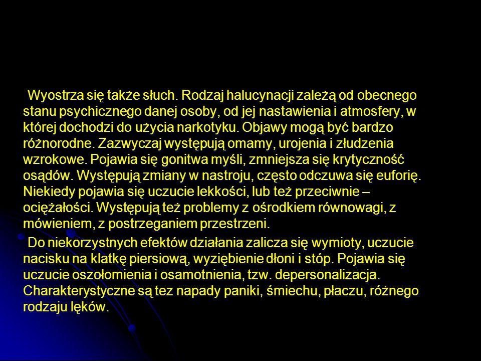 Wyostrza się także słuch. Rodzaj halucynacji zależą od obecnego stanu psychicznego danej osoby, od jej nastawienia i atmosfery, w której dochodzi do u