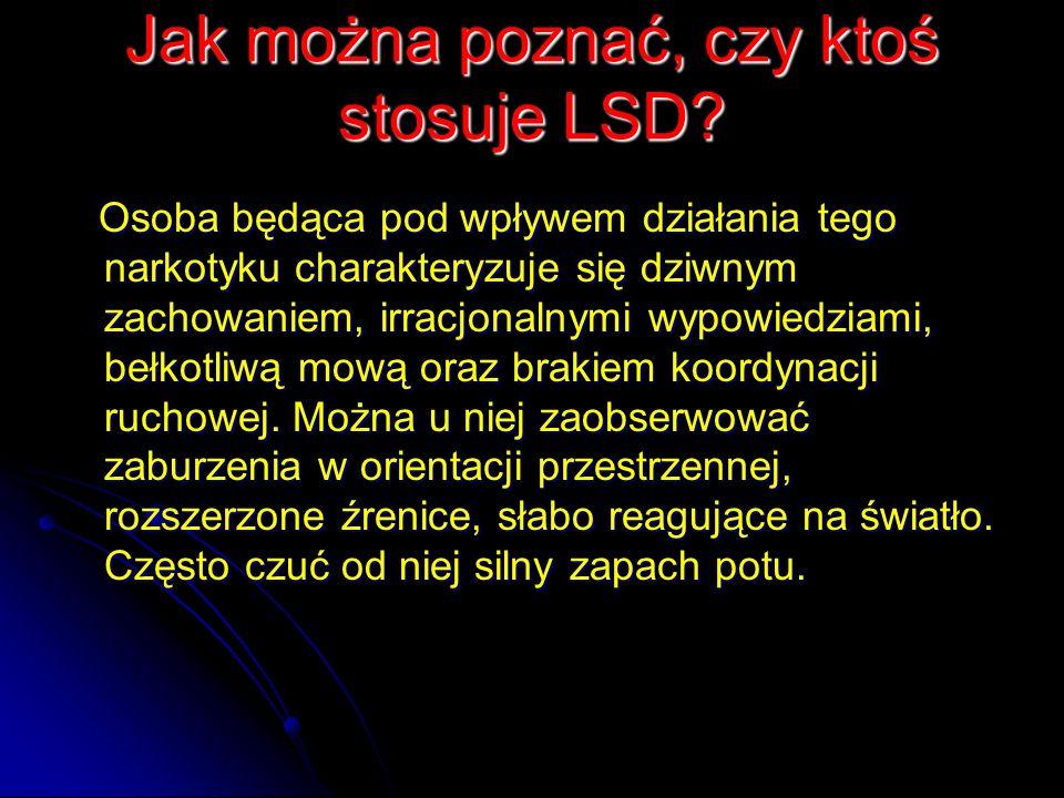 Jak można poznać, czy ktoś stosuje LSD? Osoba będąca pod wpływem działania tego narkotyku charakteryzuje się dziwnym zachowaniem, irracjonalnymi wypow