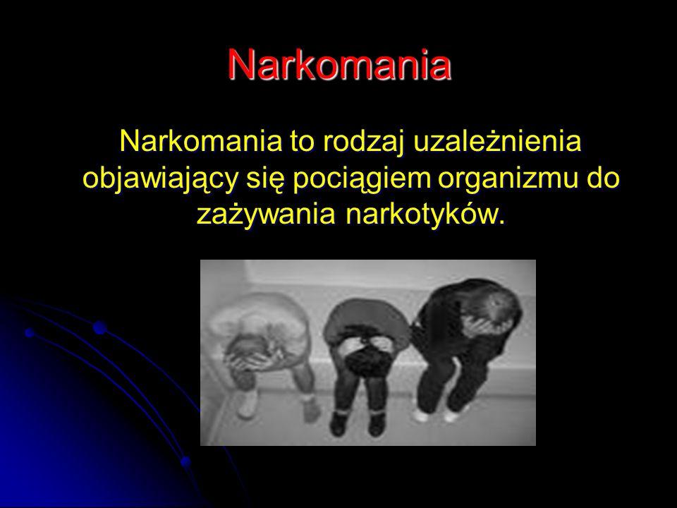 Narkomania Narkomania to rodzaj uzależnienia objawiający się pociągiem organizmu do zażywania narkotyków. Narkomania to rodzaj uzależnienia objawiając