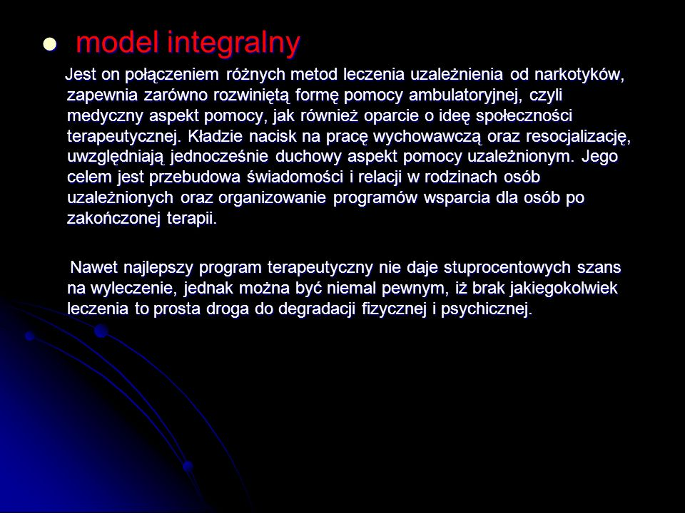 model integralny model integralny Jest on połączeniem różnych metod leczenia uzależnienia od narkotyków, zapewnia zarówno rozwiniętą formę pomocy ambu