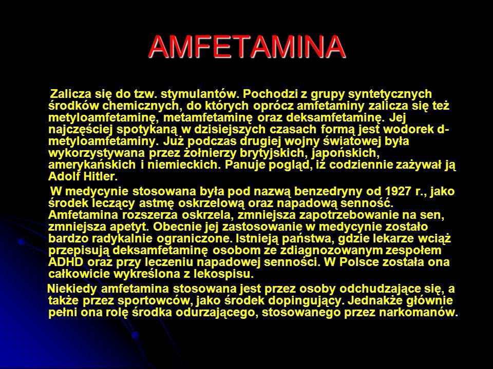 AMFETAMINA Zalicza się do tzw. stymulantów. Pochodzi z grupy syntetycznych środków chemicznych, do których oprócz amfetaminy zalicza się też metyloamf