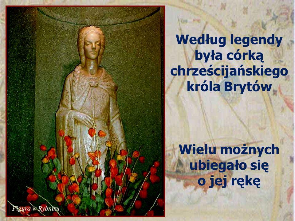 Według legendy była córką chrześcijańskiego króla Brytów Wielu możnych ubiegało się o jej rękę Figura w Rybniku