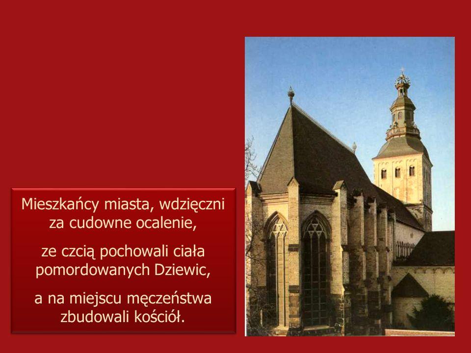 Mieszkańcy miasta, wdzięczni za cudowne ocalenie, ze czcią pochowali ciała pomordowanych Dziewic, a na miejscu męczeństwa zbudowali kościół. Mieszkańc