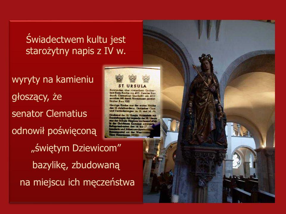 Świadectwem kultu jest starożytny napis z IV w. wyryty na kamieniu głoszący, że senator Clematius odnowił poświęconą świętym Dziewicom bazylikę, zbudo