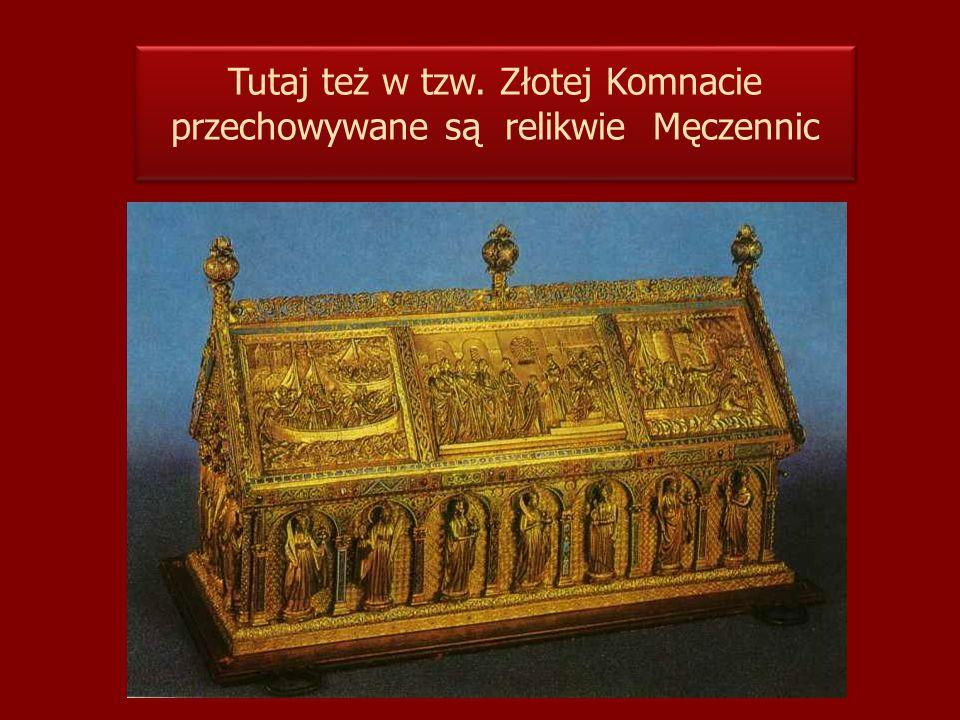 Tutaj też w tzw. Złotej Komnacie przechowywane są relikwie Męczennic Tutaj też w tzw. Złotej Komnacie przechowywane są relikwie Męczennic