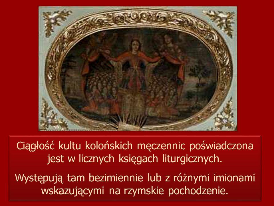 Ciągłość kultu kolońskich męczennic poświadczona jest w licznych księgach liturgicznych. Występują tam bezimiennie lub z różnymi imionami wskazującymi