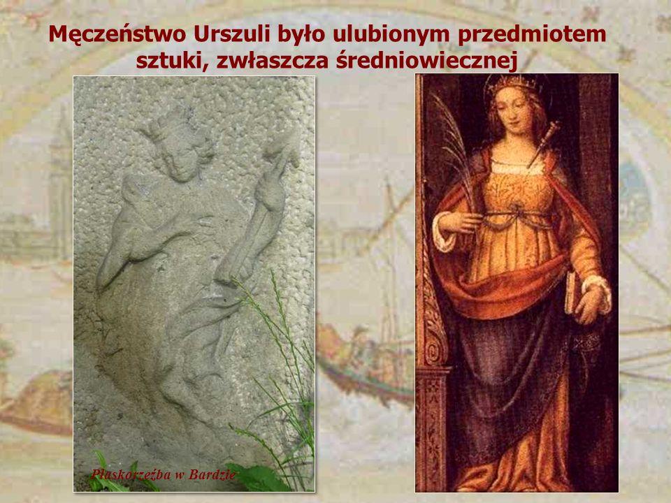 Męczeństwo Urszuli było ulubionym przedmiotem sztuki, zwłaszcza średniowiecznej Płaskorzeźba w Bardzie