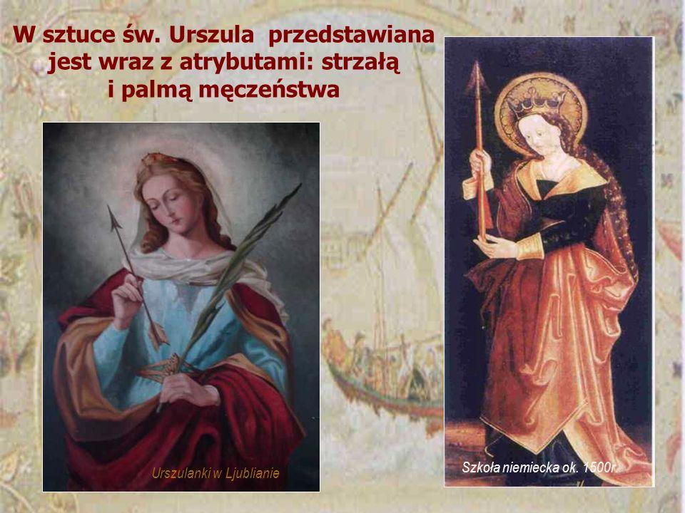 Szkoła niemiecka ok. 1500r. W sztuce św. Urszula przedstawiana jest wraz z atrybutami: strzałą i palmą męczeństwa Urszulanki w Ljublianie