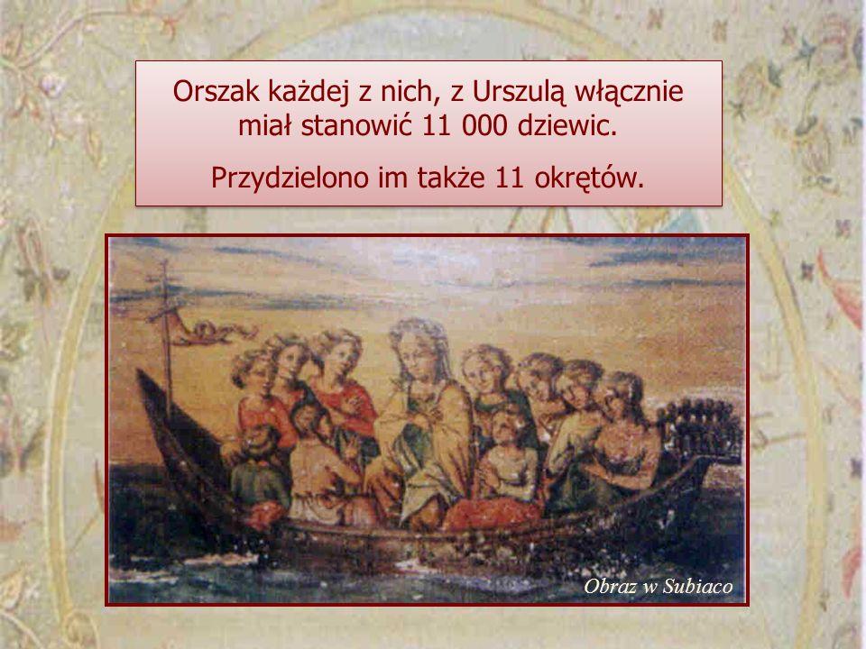 Orszak każdej z nich, z Urszulą włącznie miał stanowić 11 000 dziewic. Przydzielono im także 11 okrętów. Orszak każdej z nich, z Urszulą włącznie miał