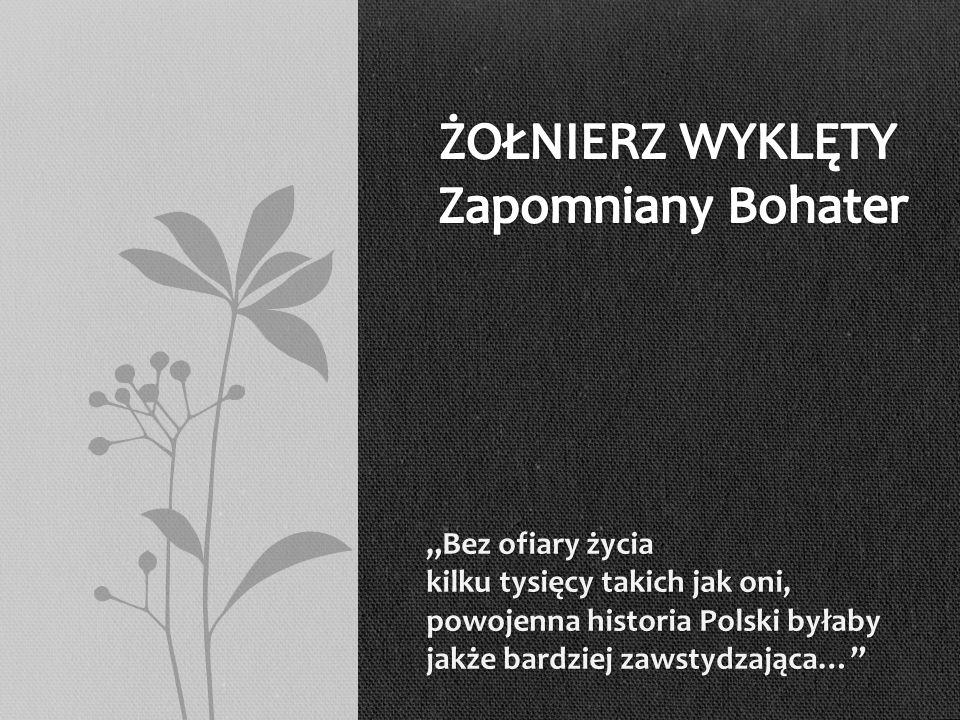 Bez ofiary życia kilku tysięcy takich jak oni, powojenna historia Polski byłaby jakże bardziej zawstydzająca…