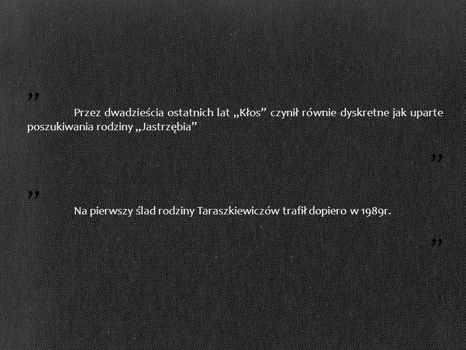 Przez dwadzieścia ostatnich lat Kłos czynił równie dyskretne jak uparte poszukiwania rodziny Jastrzębia Na pierwszy ślad rodziny Taraszkiewiczów trafił dopiero w 1989r.