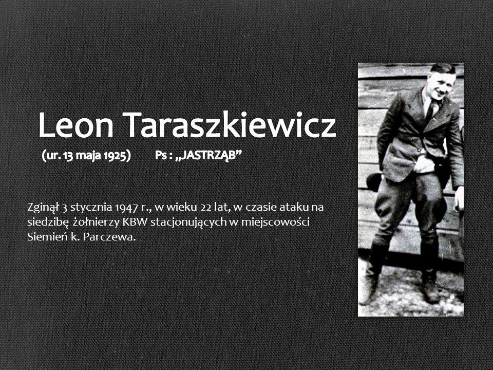 Zginął 3 stycznia 1947 r., w wieku 22 lat, w czasie ataku na siedzibę żołnierzy KBW stacjonujących w miejscowości Siemień k.