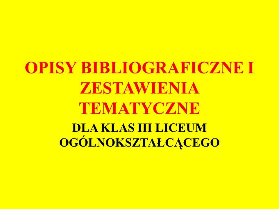 OPIS BIBLIOGRAFICZNY ZAWIERA W UPORZĄDKOWANEJ KOLEJNOŚCI: NAZWISKO, IMIĘ AUTORA TYTUŁ KOLEJNOŚĆ WYDANIA MIEJSCE WYDNIA DATĘ INFORMACJI TYCH SZUKAMY NA STRONIE TYTUŁOWEJ