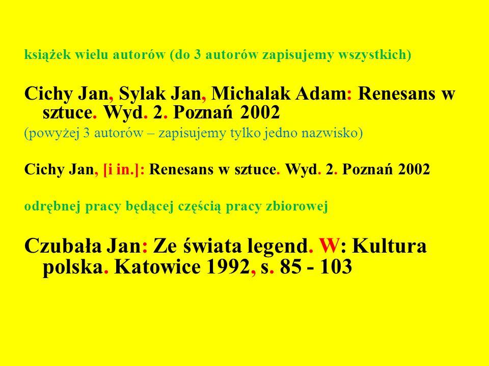 książek wielu autorów (do 3 autorów zapisujemy wszystkich) Cichy Jan, Sylak Jan, Michalak Adam: Renesans w sztuce.