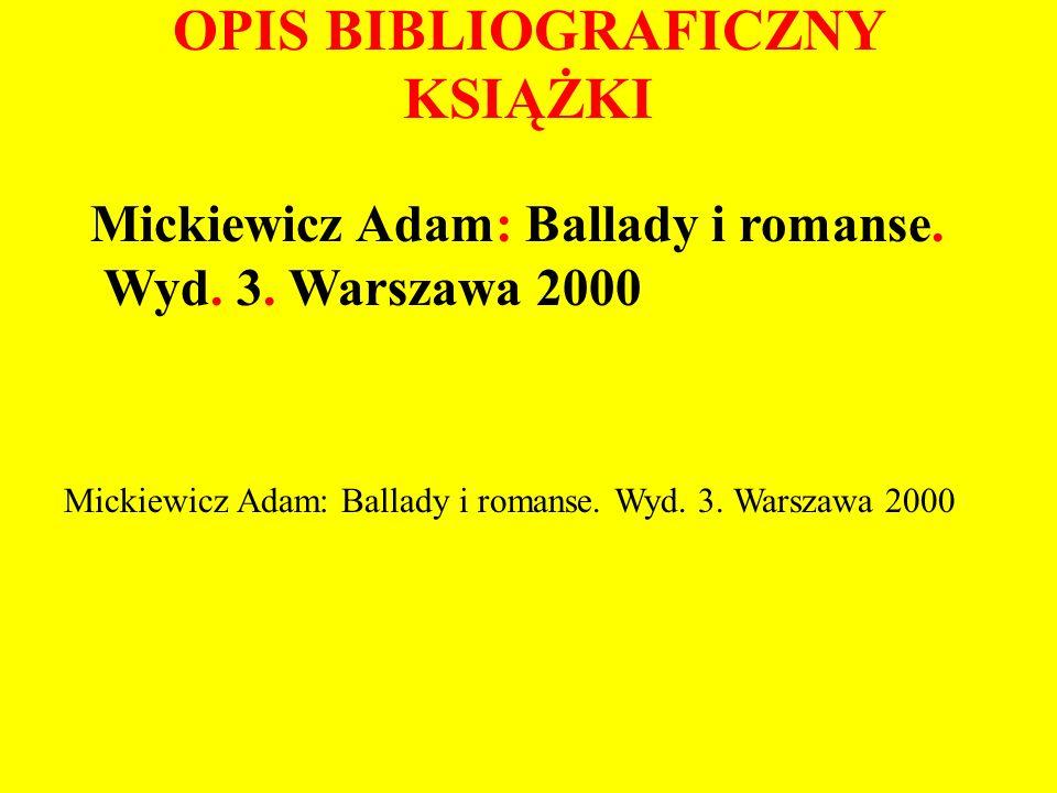 OPIS BIBLIOGRAFICZNY KSIĄŻKI Mickiewicz Adam: Ballady i romanse. Wyd. 3. Warszawa 2000